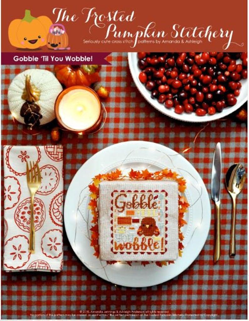 The Frosted Pumpkin Stitchery GOBBLE TIL You WOBBLE Cross Stitch Pattern