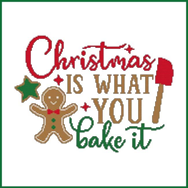 Cross Stitch Wonders CHRISTMAS Is What YOU BAKE It Cross Stitch Pattern